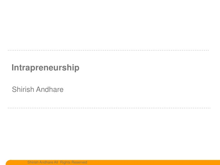 Intrapreneurship  Shirish Andhare         Shirish Andhare All Rights Reserved