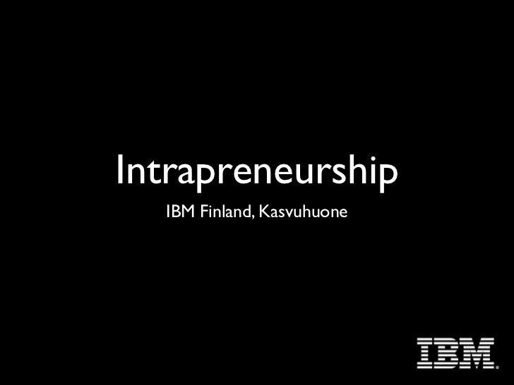 Intrapreneurship  IBM Finland, Kasvuhuone