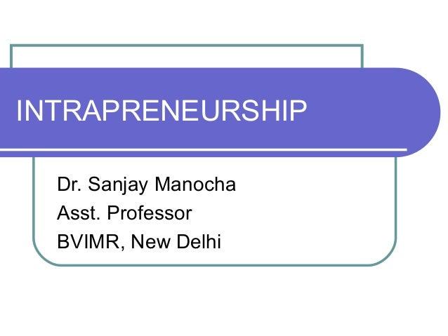 INTRAPRENEURSHIP Dr. Sanjay Manocha Asst. Professor BVIMR, New Delhi