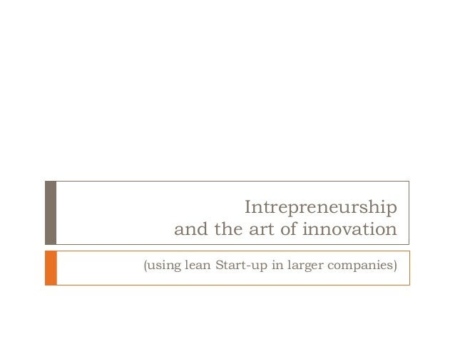 Intrepreneurship and the art of innovation (using lean Start-up in larger companies)