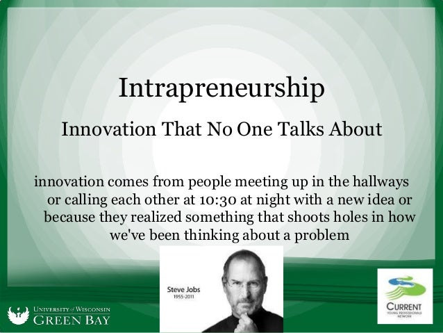 Intrapreneurship    Innovation That No One Talks Aboutinnovation comes from people meeting up in the hallways  or calling ...