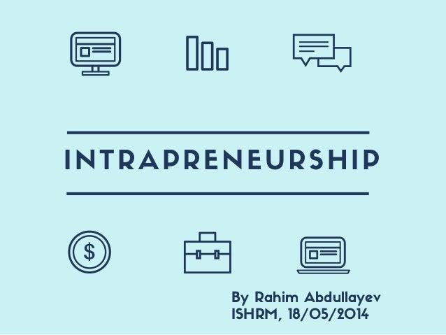 INTRAPRENEURSHIP By Rahim Abdullayev ISHRM, 18/05/2014