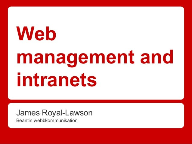 Web management and intranets James Royal-Lawson Beantin webbkommunikation