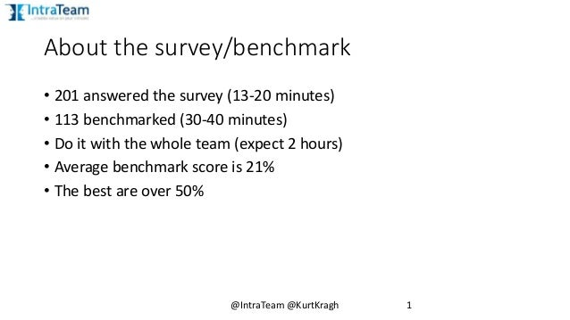 About the survey/benchmark • 201 answered the survey (13-20 minutes) • 113 benchmarked (30-40 minutes) • Do it with the wh...
