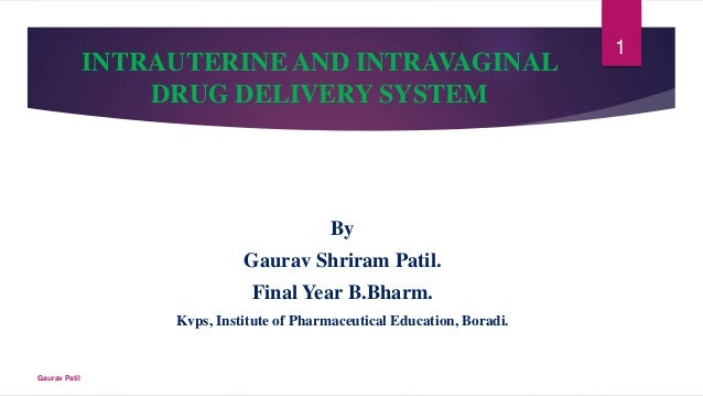 INTRAUTERINE AND INTRAVAGINAL DRUG DELIVERY SYSTEM By Gaurav Shriram Patil. Final Year B.Bharm. Kvps, Institute of Pharmac...