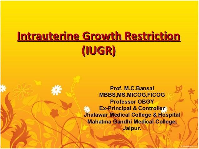 Intrauterine Growth Restriction             (IUGR)                     Prof. M.C.Bansal                 MBBS,MS,MICOG,FICO...