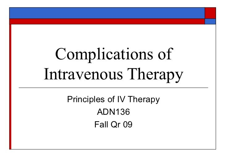 Complications ofIntravenous Therapy   Principles of IV Therapy           ADN136          Fall Qr 09