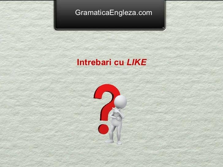 GramaticaEngleza.com Intrebari cu  LIKE