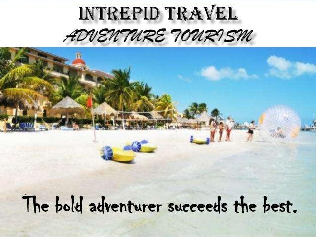 The bold adventurer succeeds the best.