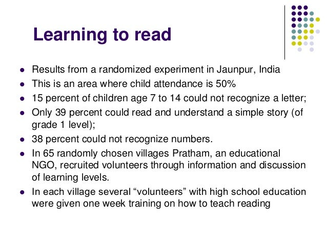 Learning to read   Results from a randomized experiment in Jaunpur, India   This is an area where child attendance is 50...