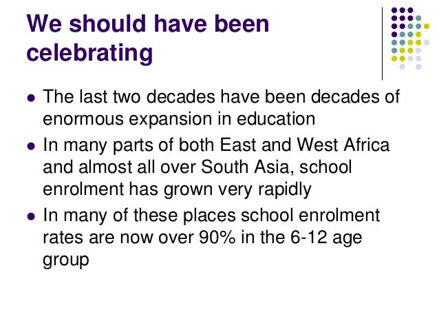 We should have beencelebrating   The last two decades have been decades of    enormous expansion in education   In many ...
