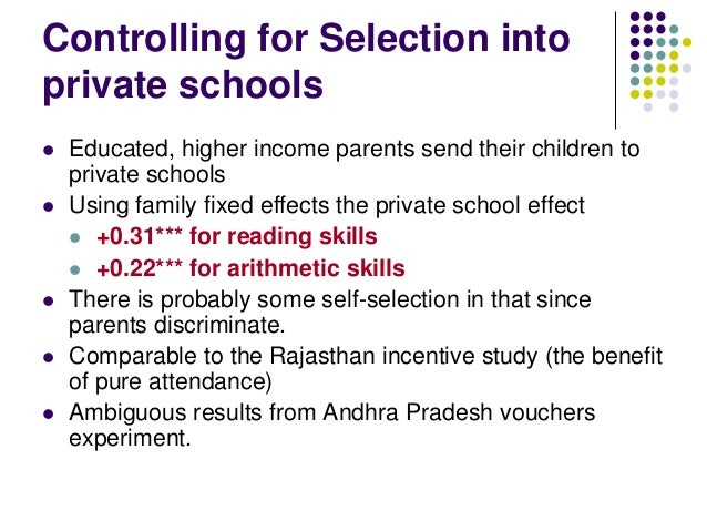 Controlling for Selection intoprivate schools   Educated, higher income parents send their children to    private schools...
