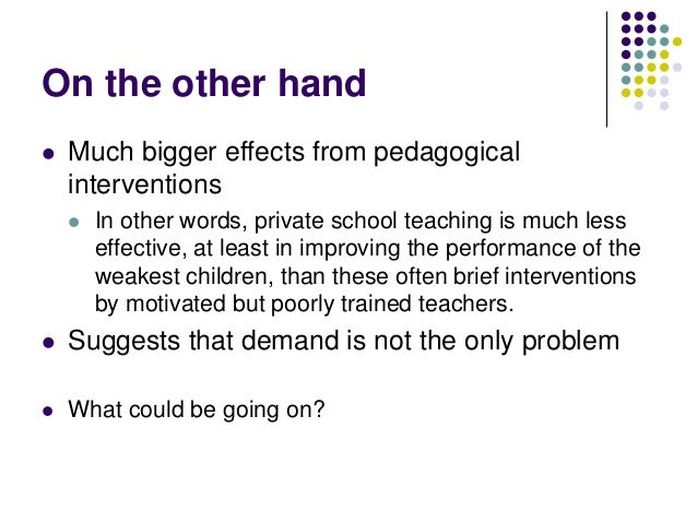On the other hand   Much bigger effects from pedagogical    interventions       In other words, private school teaching ...
