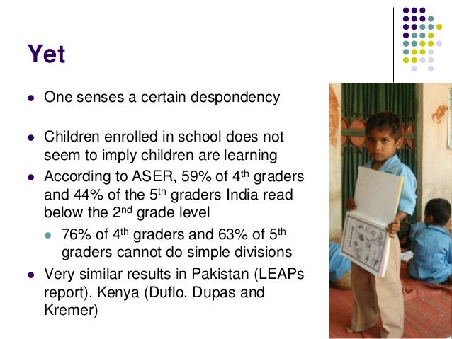 Yet   One senses a certain despondency   Children enrolled in school does not    seem to imply children are learning   ...