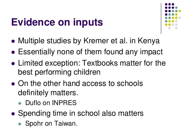 Evidence on inputs   Multiple studies by Kremer et al. in Kenya   Essentially none of them found any impact   Limited e...