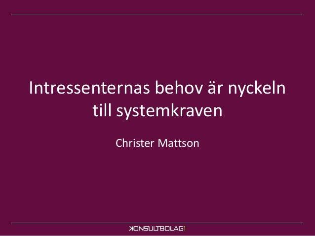 Intressenternas behov är nyckeln  till systemkraven  Christer Mattson
