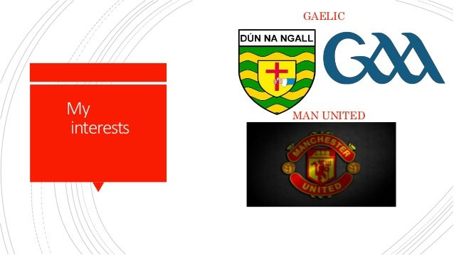 My interests MAN UNITED GAELIC