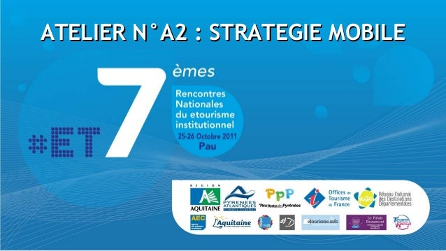ATELIER N°A2 : STRATEGIE MOBILEATELIER N°A2 : STRATEGIE MOBILE