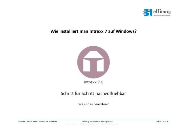 effimag Information Management Intrexx 7 Installations-Tutorial für Windows effimag Information Management Seite 1 von 30 ...