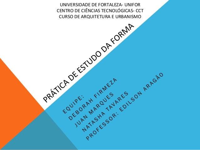 UNIVERSIDADE DE FORTALEZA-‐ UNIFOR CENTRO DE CIÊNCIAS TECNOLÓGICAS-‐ CCT CURSO DE ARQUITETURA E...
