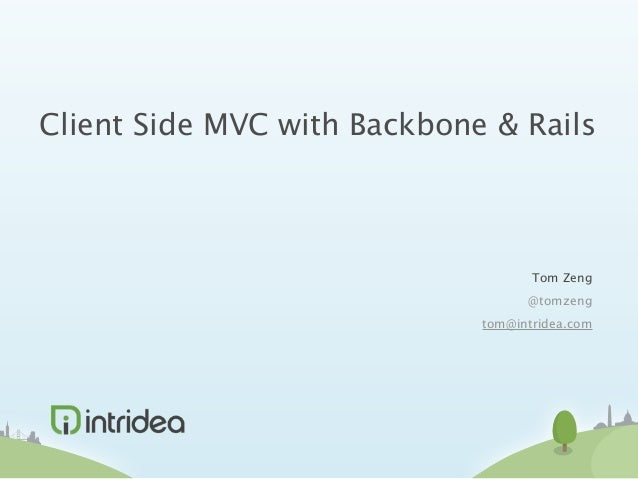 Client Side MVC with Backbone & Rails                                    Tom Zeng                                   @tomze...