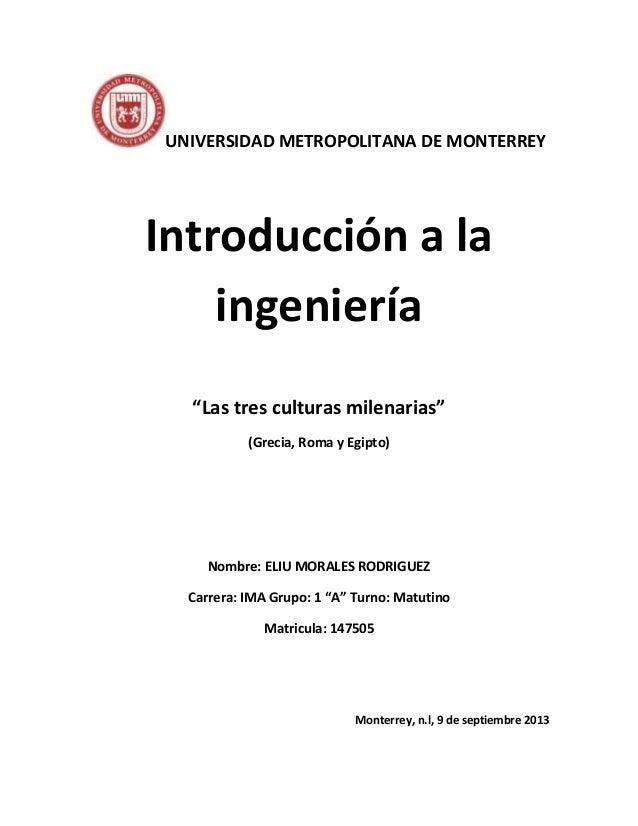 """UNIVERSIDAD METROPOLITANA DE MONTERREY  Introducción a la ingeniería """"Las tres culturas milenarias"""" (Grecia, Roma y Egipto..."""