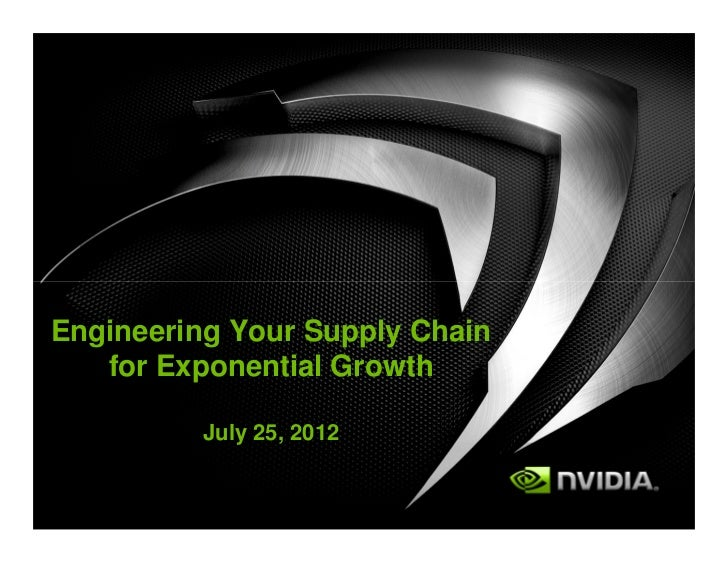 Engineering Your Supply Chain   for Exponential Growth          July 25, 2012