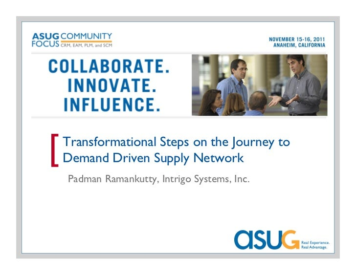 [   Transformational Steps on the Journey to    Demand Driven Supply Network    Padman Ramankutty, Intrigo Systems, Inc.