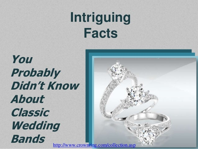 Intriguing Facts You Probably Didn't Know About Classic Wedding Bands http://www.crownring.com/collection.asp