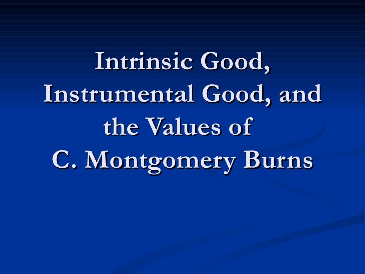 Intrinsic Good, Instrumental Good, and the Values of  C. Montgomery Burns