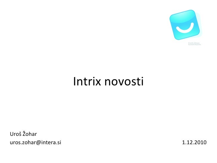 Intrix novosti 1.12.2010 Uroš Žohar [email_address]