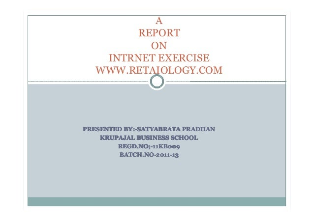 A        REPORT          ON    INTRNET EXERCISE   WWW.RETAIOLOGY.COMPRESENTED BY :-SATYABRATA PRADHAN          BY:-SATYABR...