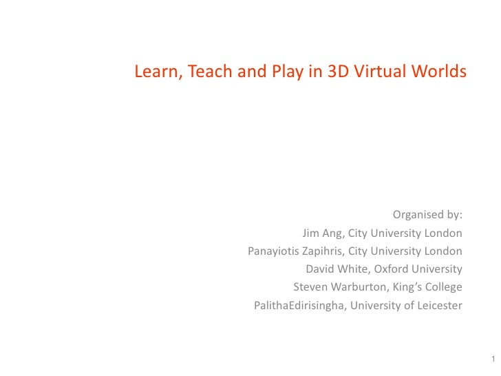 Learn, Teach and Play in 3D Virtual Worlds                                                 Organised by:                  ...