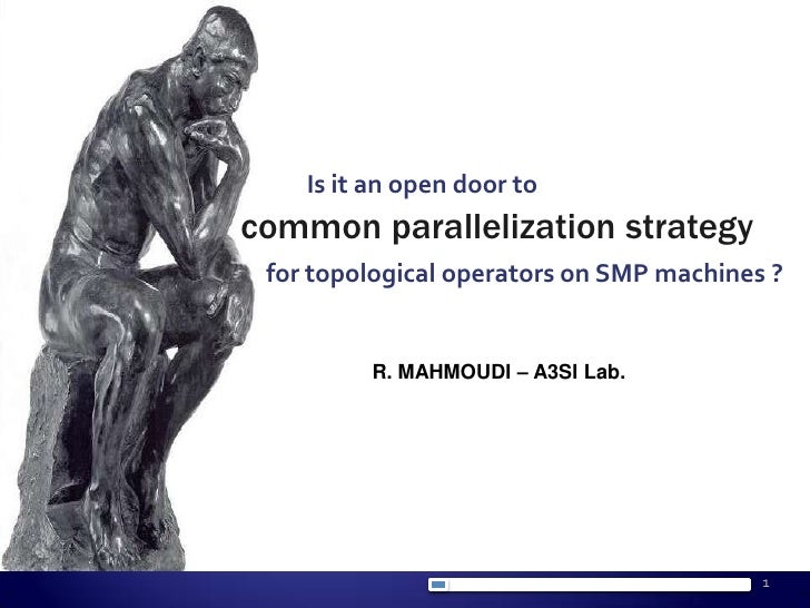Is it an open door to<br />common parallelization strategy<br />for topological operators on SMP machines ?<br />R. MAHMOU...