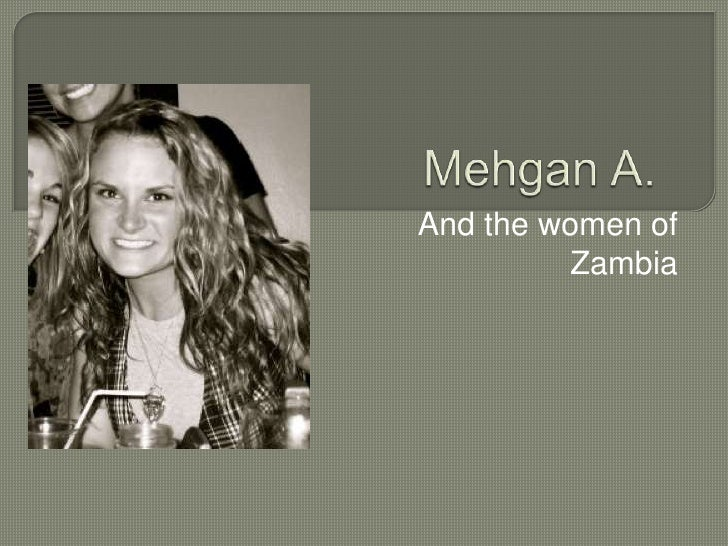 Mehgan A.<br />And the women of Zambia<br />