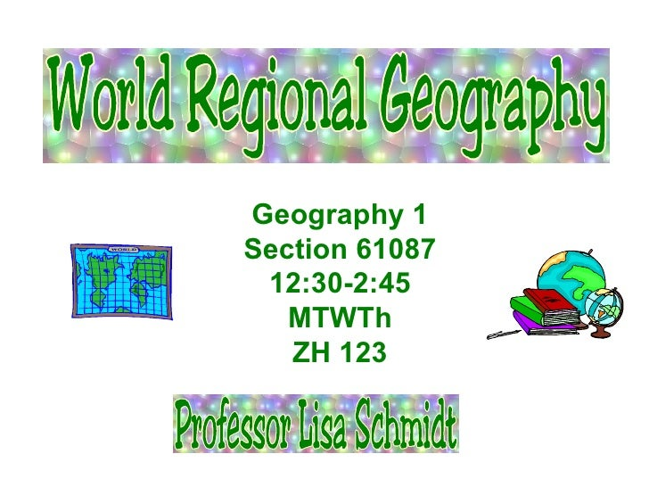 Geography 1 Section 61087 12:30-2:45 MTWTh ZH 123