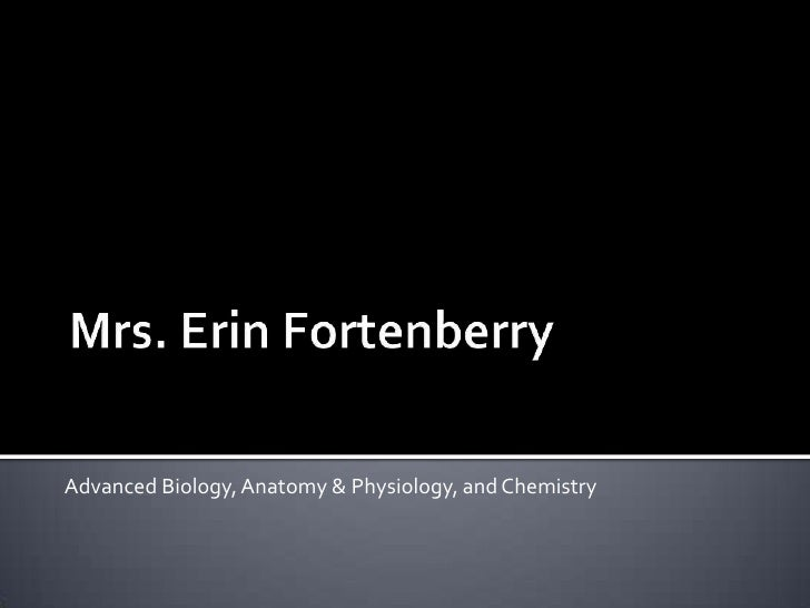 Mrs. Erin Fortenberry<br />Advanced Biology, Anatomy & Physiology, and Chemistry<br />