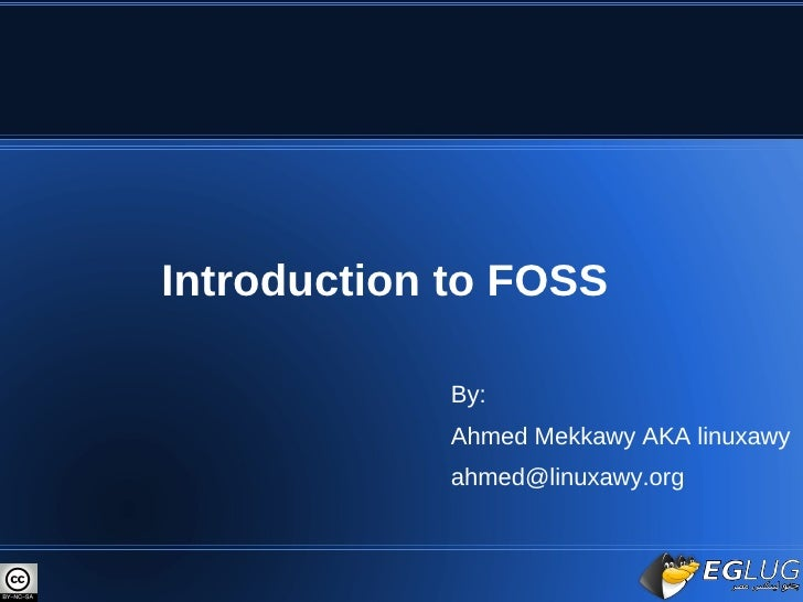 Introduction to FOSS <ul>By: Ahmed Mekkawy AKA linuxawy [email_address] </ul>