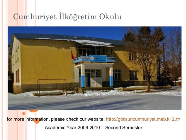 Cumhuriyet İlköğretim Okulu for more information, please check our website: http://goksuncumhuriyet.meb.k12.tr/ Academic Y...