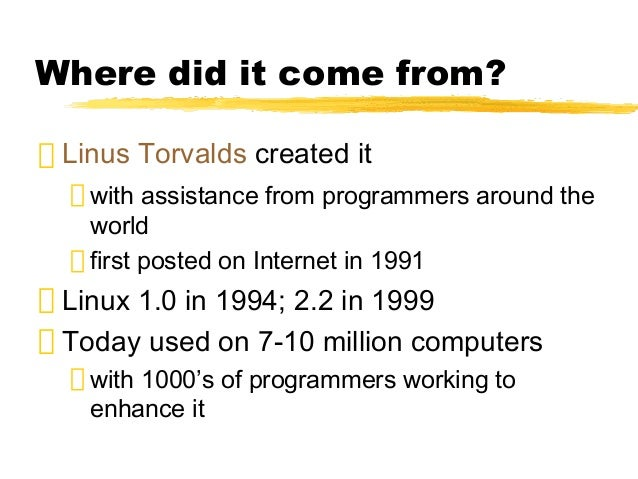 where did unix come from and Linus torvalds is the world's most  other parts of linux distributions came from the berkeley unix  it is highly unlikely that linux would have come.