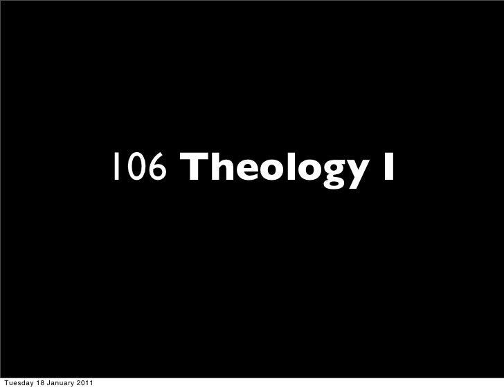106 Theology I     Tuesday 18 January 2011