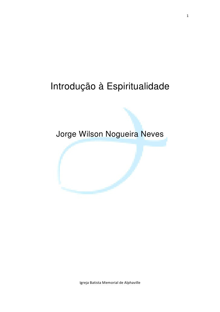 1Introdução à Espiritualidade Jorge Wilson Nogueira Neves      Igreja Batista Memorial de Alphaville
