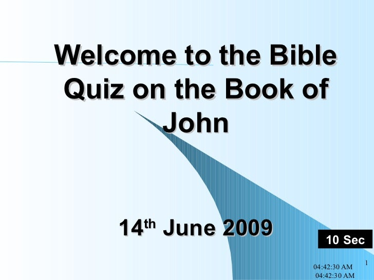 Welcome to the Bible Quiz on the Book of John 14 th  June 2009