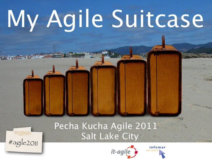 My Agile Suitcase             Pecha Kucha Agile 2011                   Salt Lake City#agile2011