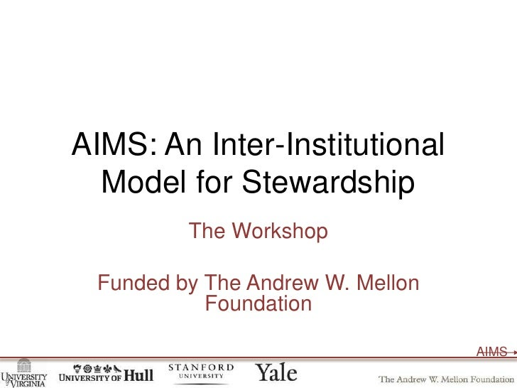 AIMS: An Inter-Institutional Model for Stewardship<br />The Workshop<br />Funded by The Andrew W. Mellon Foundation<br />