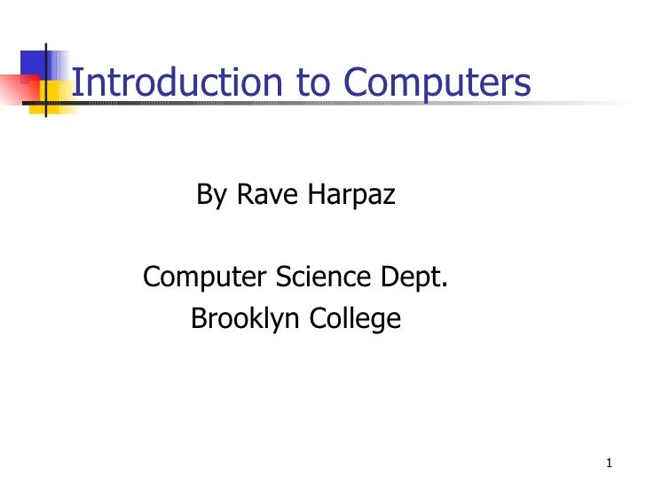 Introduction to Computers By Rave Harpaz Computer Science Dept. Brooklyn College