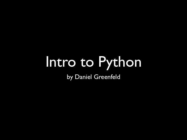 Intro to Python   by Daniel Greenfeld