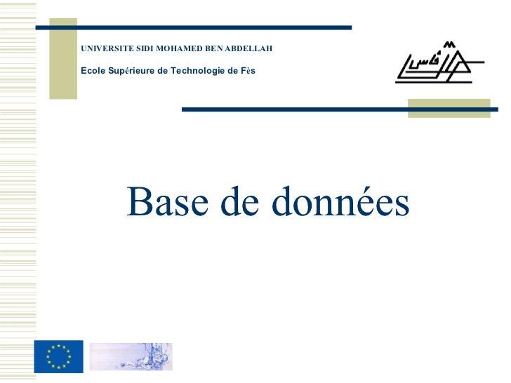 <ul><li>Base de données </li></ul>UNIVERSITE SIDI MOHAMED BEN ABDELLAH Ecole Sup é rieure de Technologie de F è s