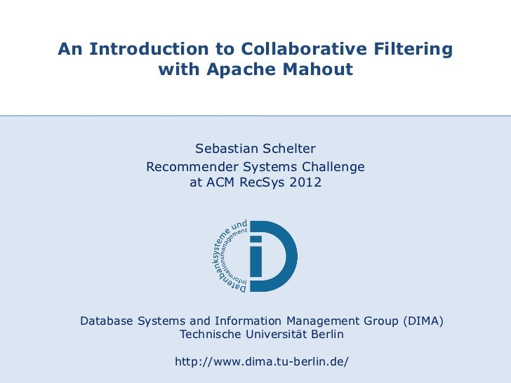 An Introduction to Collaborative Filtering             with Apache Mahout                         Sebastian Schelter      ...