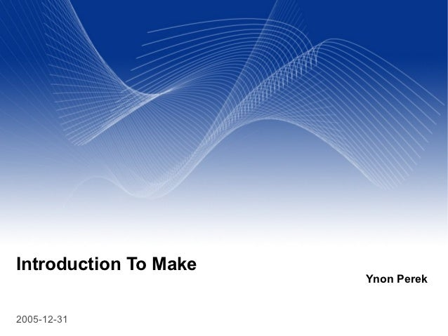 Introduction To Make                       Ynon Perek2005-12-31